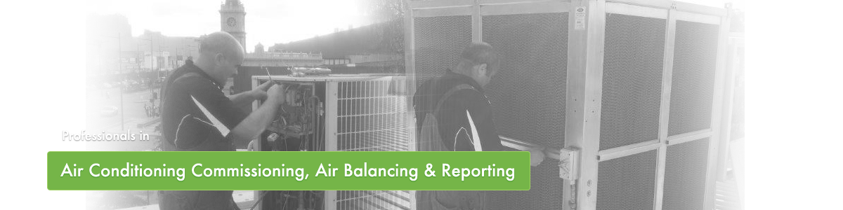 Professionals in Air Conditioning Commissioning, Air Balancing & Reporting